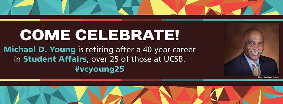 Michael D. Young is retiring after a 40-year career in Student Affairs, over 25 of those at UCSB. All are invited to a retirement reception on Friday January 23, 2015 from 3 to 6 pm in Corwin Pavillion